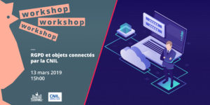 Workshop CNIL : GDPR & Connected Objects