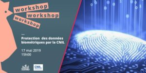 Workshop CNIL – Biometric data processing