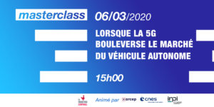 [Masterclass] When 5G changes the autonomous vehicle market…@Arcep, @CNES, @Inpi