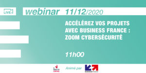 [WEBINAR] ACCELERATE YOUR PROJECTS WITH BUSINESS FRANCE : ZOOM CYBERSECURITY