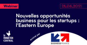 New business opportunities for startups: Eastern Europe @BusinessFrance