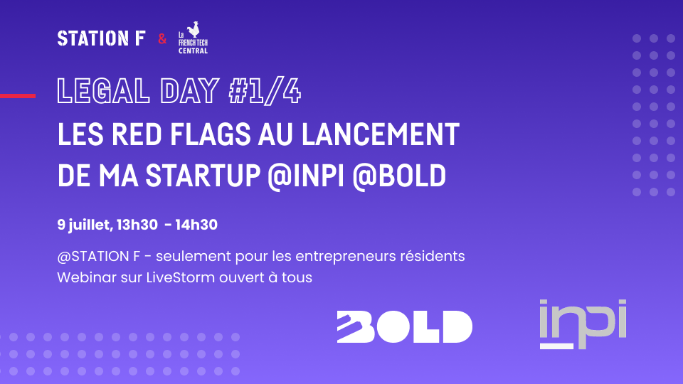 Les red flags au lancement de ma startup @INPI@BOLD - Legal day @STATIONF @FrenchTechCentral